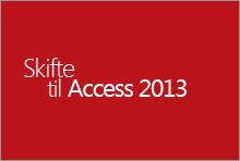 Skift til Access 2013