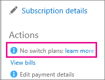 No switch plans message with learn more link. When you see this it means you can't change Office 365 subscription.
