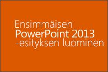 Ensimmäisen PowerPoint 2013 -esityksen luominen