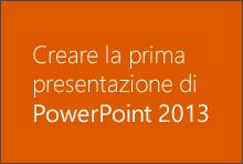 Creare la prima presentazione di PowerPoint 2013