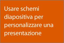 Usare schemi diapositiva per personalizzare una presentazione