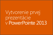 Vytvorenie prvej prezentácie vPowerPointe 2013