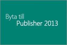 Byta till Publisher 2013