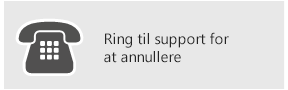 Ring til Support for at annullere