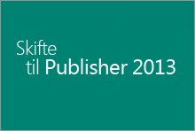 Skifte til Publisher 2013