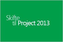 Skifte til Project 2013