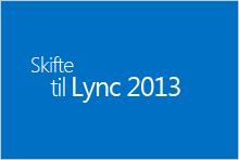Skift til Lync 2013