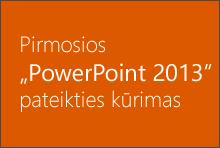 """Sukurkite pirmą """"PowerPoint 2013"""" pateiktį"""