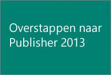 Overstappen naar Publisher 2013