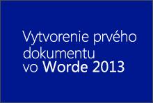 Vytvorenie prvého dokumentu vo Worde 2013