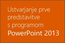 Ustvarjanje prve predstavitve s programom PowerPoint 2013