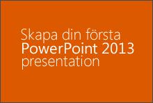 Skapa din första PowerPoint 2013-presentation